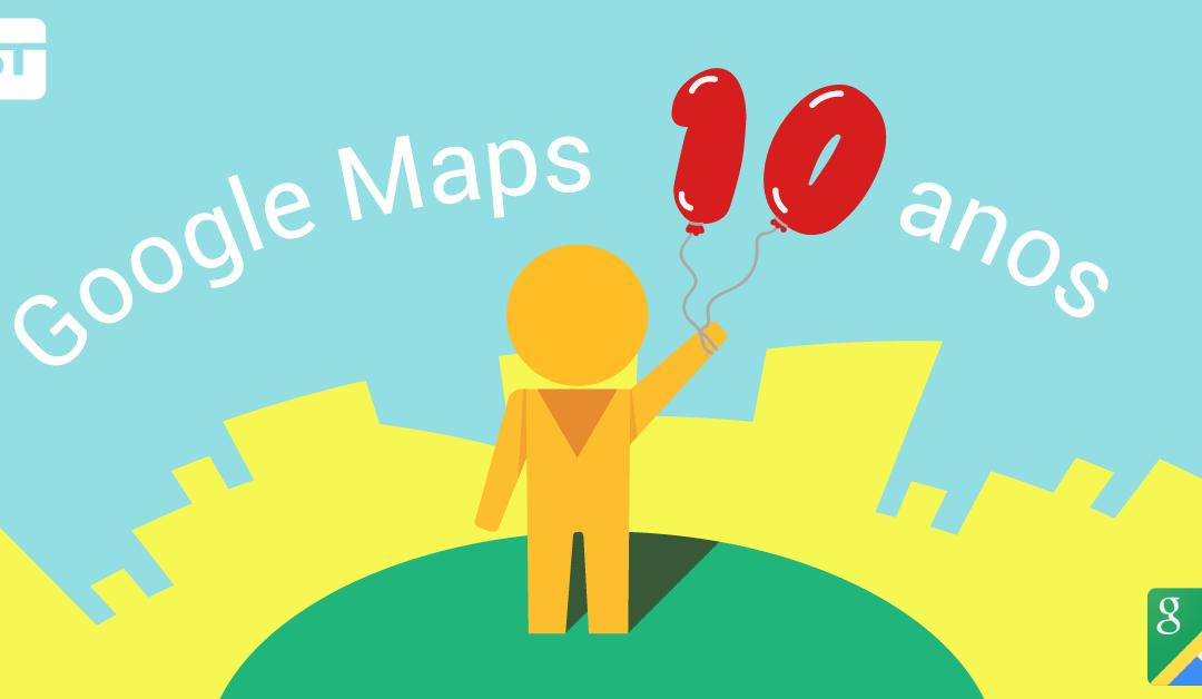 Google Maps comemora 10 anos de criação!