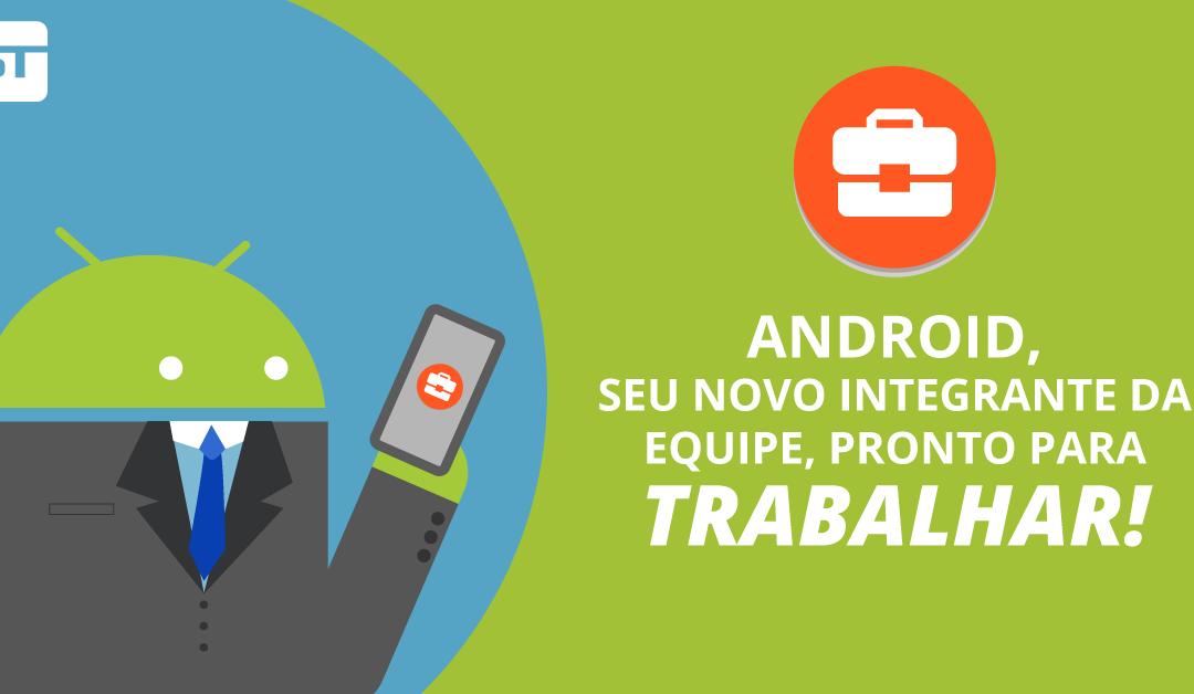 Android for Work: O Android é o seu novo integrante da equipe de trabalho!