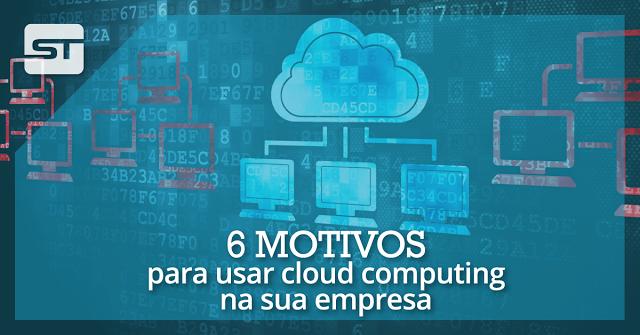 6 motivos para usar cloud computing na sua empresa