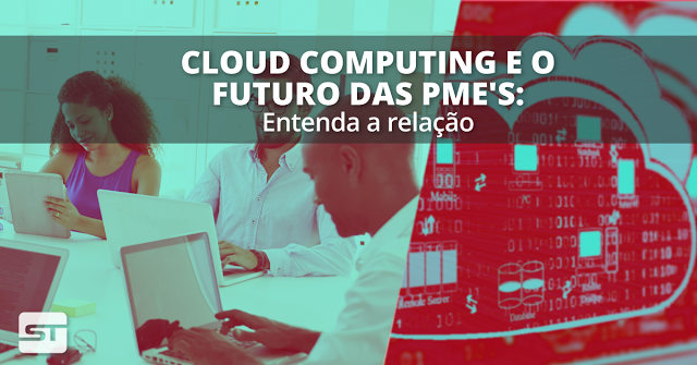 Cloud Computing e o futuro das PME's: Entenda a relação
