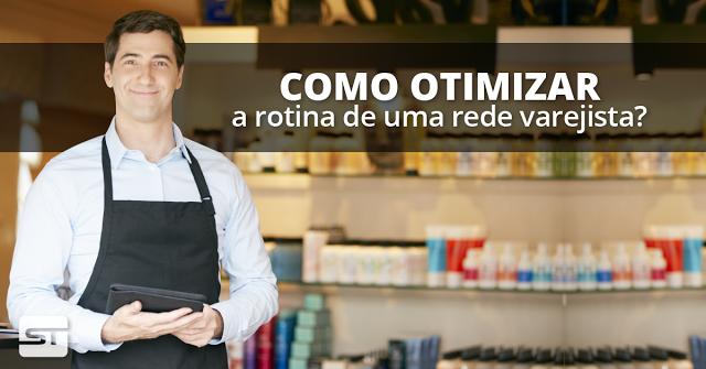 Como otimizar a rotina de uma rede varejista?