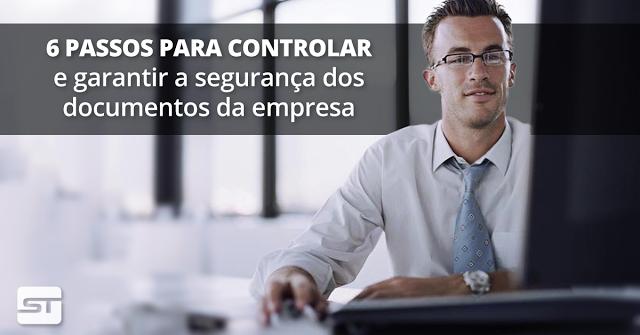 6 passos para controlar e garantir a segurança dos documentos da empresa