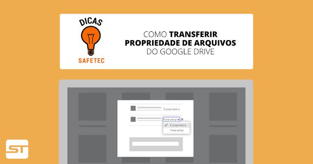 Google Drive: Como transferir propriedade de arquivos | Dica SAFETEC
