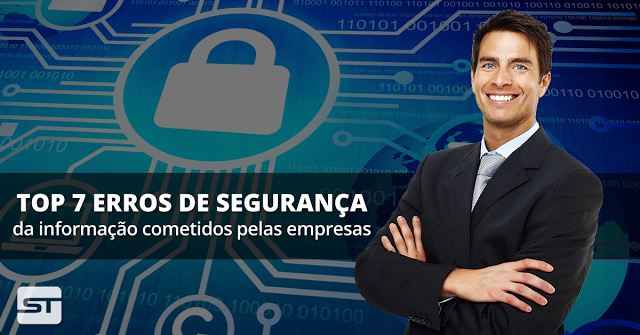 7 erros de segurança da informação que precisam ser corrigidos