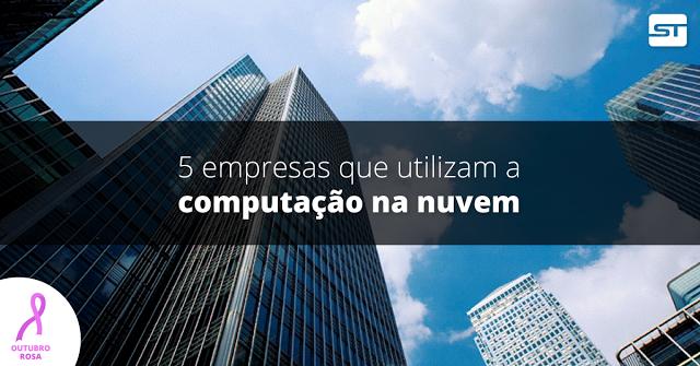 Conheça as 5 empresas que utilizam a computação na nuvem