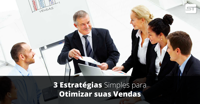 3 Estratégias Simples para Otimizar suas Vendas