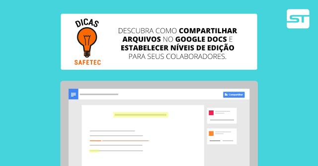 Google Docs: Compartilhe arquivos e estabeleça as permissões adequadas para cada colaborador | Dica SAFETEC