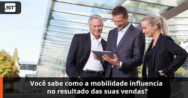 Você sabe como a mobilidade influencia nos resultados das suas vendas?