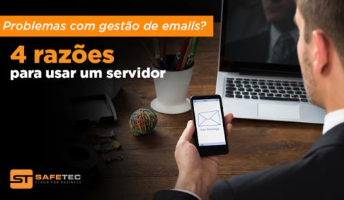 Problemas com gestão de e-mails: 4 razões para utilizar um servidor