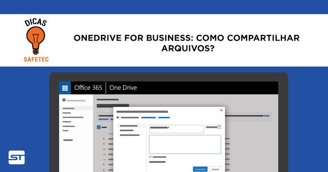 One Drive for Business: Compartilhando Arquivos | Dicas Safetec