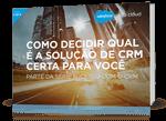 E-Book: Como decidir qual é a Solução de CRM certa para Você